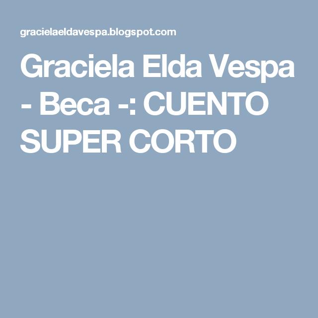 Graciela Elda Vespa - Beca -: CUENTO SUPER CORTO