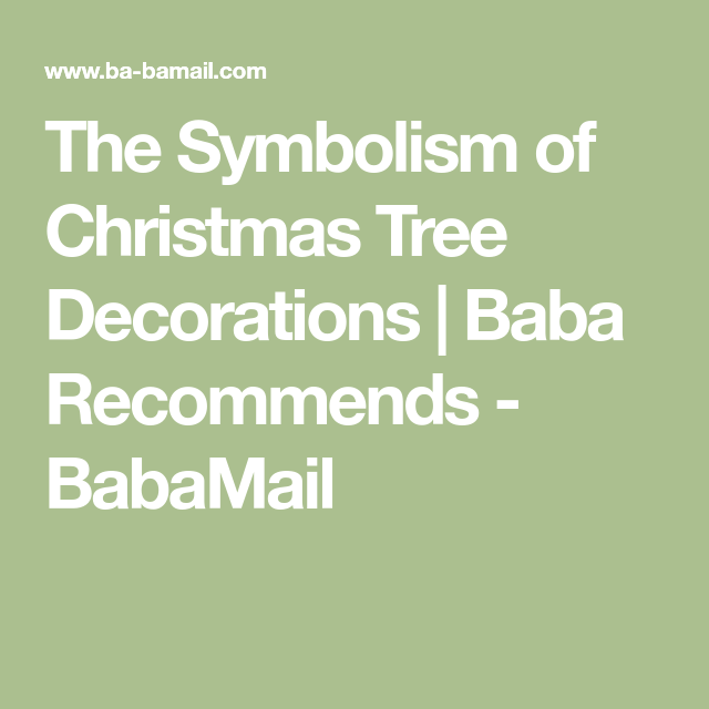 The Symbolism Of Christmas Tree Decorations Baba Recommends