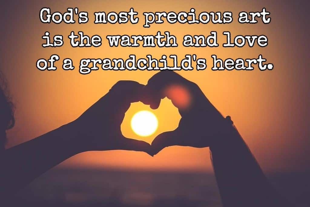 Grandchildren Quotes #grandchildrenquotes God's most precious art is the warmth and love of a grandchild's heart. #grandchildrenquotes