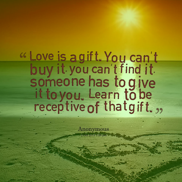 Quotes from Tasneem Hameed: Love is a gift. You can\'t buy it, you ...