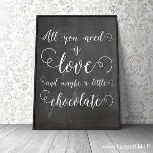 "Printtitaulu ""All you need is love and maybe a little chocolate"", liitutaulutausta"