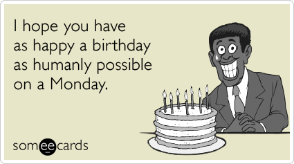 I hope you have as happy a birthday as humanly possible on a – Funny E Card Birthday