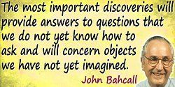 John N. Bahcall quote The most important discoveries