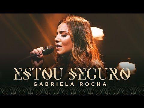 Gabriela Rocha Estou Seguro Clipe Oficial Youtube Musica