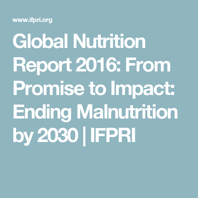 Global Nutrition Report 2016: From Promise to Impact: Ending Malnutrition by 2030 | IFPRI