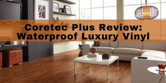 Review Coretec Plus Luxury Vinyl Planks Waterproof
