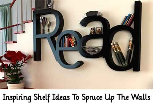 Inspiring Shelf Ideas To Spruce Up The Walls