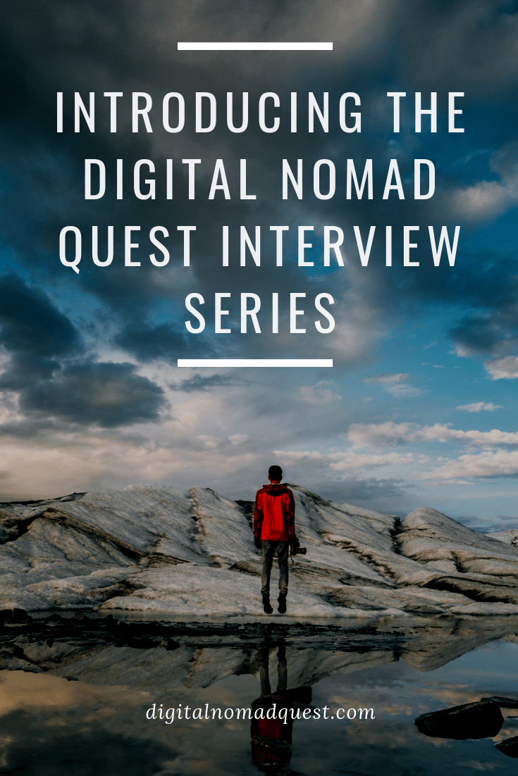 Introducing The Dnq Interview Series Digital Nomad Quest Digital Nomad Digital Nomad Travel Digital Nomad Life