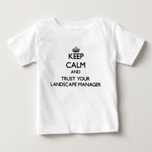 Keep Calm and Trust Your Landscape Manager Tee T Shirt, Hoodie Sweatshirt