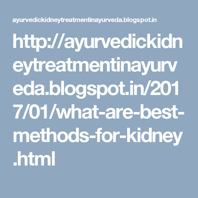 http://ayurvedickidneytreatmentinayurveda.blogspot.in/2017/01/what-are-best-methods-for-kidney.html