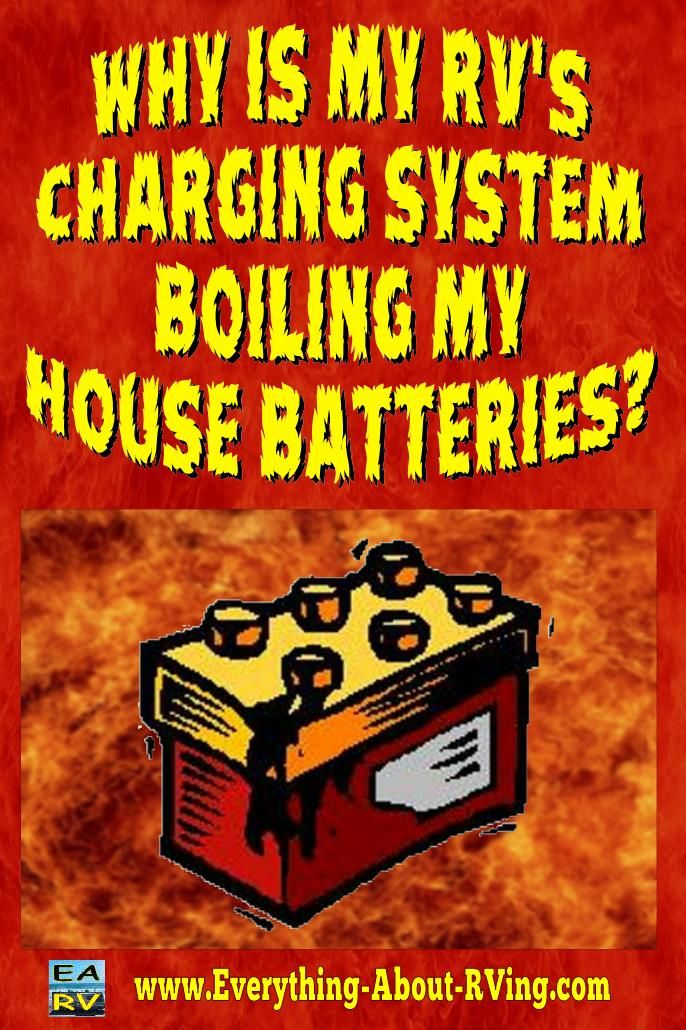 Why Is My Rv U0026 39 S Charging System Boiling My House Batteries