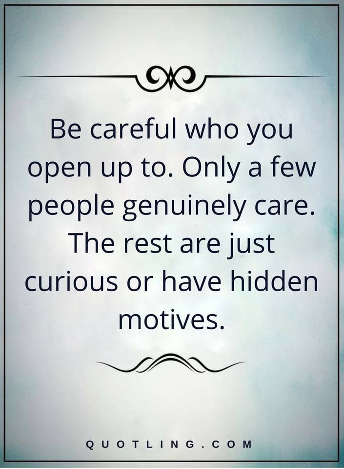 Be Careful Who You Open Up To Only A Few People Genuinely Care The
