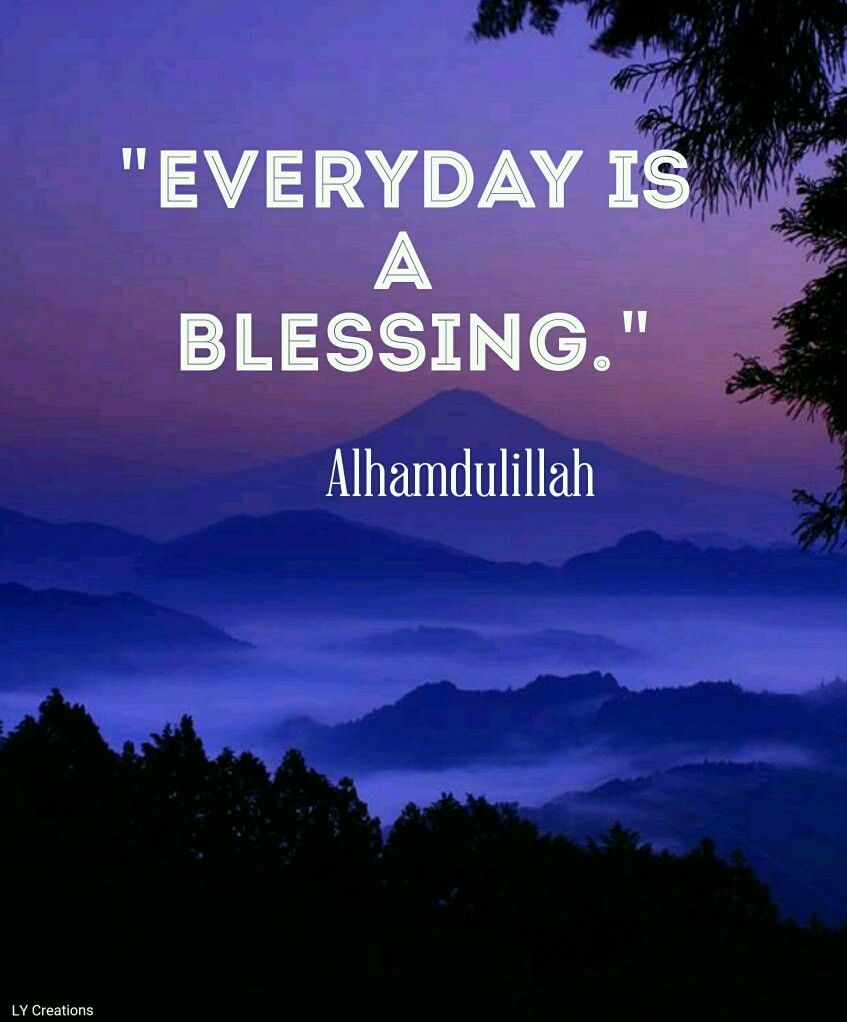 Everyday Is A Blessing Islam Allah Islamic Quotes Islam