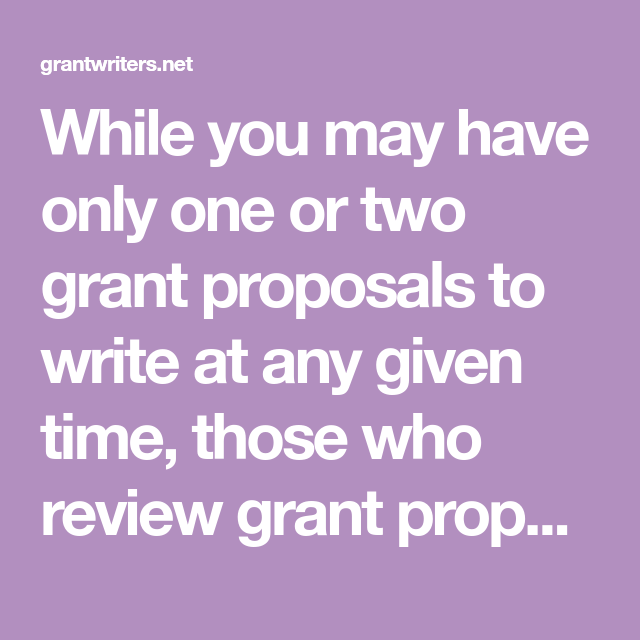 While You May Have Only One Or Two Grant Proposals To