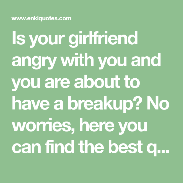 Best Quotes To Convince An Angry Girlfriend Angry Girlfriend