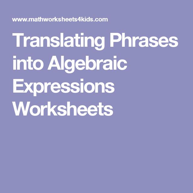 Translating Phrases Into Algebraic Expressions Worksheets Edu