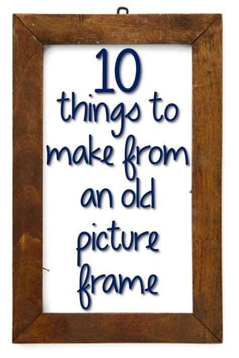 10 Things to Make from an Old Picture Frame | Crafts | Pinterest ...