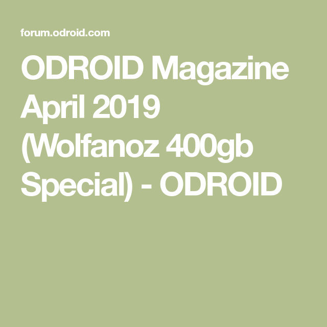 ODROID Magazine April 2019 (Wolfanoz 400gb Special) - ODROID