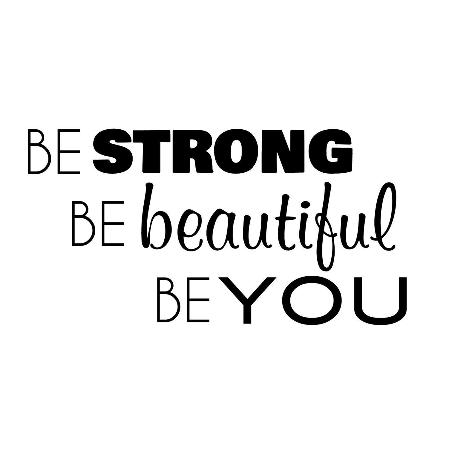 Be Strong Beautiful You Quote - Wall Decal Custom Vinyl Art Stickers for Homes, Schools, Offices, Interior Designers