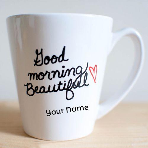 Write Your Name On Good Morning Heart Coffee Mug Picbeautiful Good