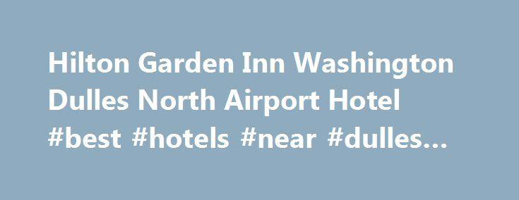 Hilton Garden Inn Washington Dulles North Airport Hotel Best Hotels Near