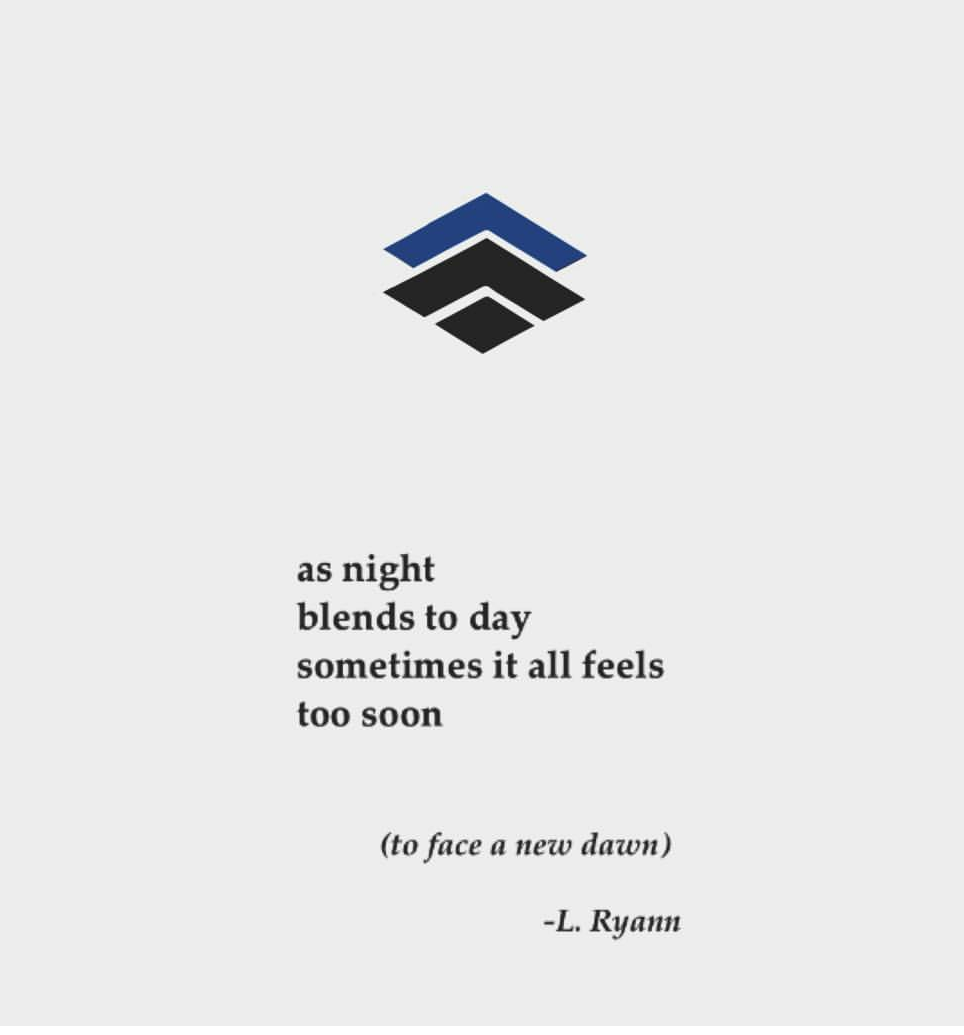"""""""As Night Blends To Day Sometimes It All Feels Too Soon (To Face A New Dawn).""""-L. Ryann"""