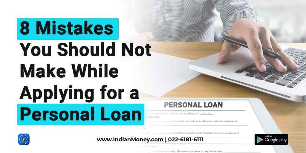 8 Mistakes You Should Not Make While Applying For A Personal Loan Personal Loans How To Apply Loan