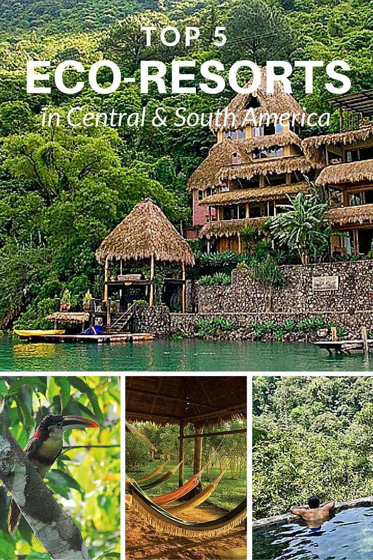 Top 5 Central South American Eco Resorts With Images