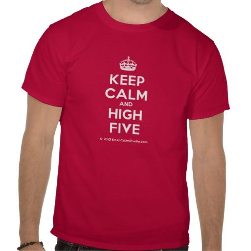 Keep Calm and High Five  Use Zazzle USA discount code: HIGHFIVEDAY5 for $5 off t-shirts - ends 18th April.  Start creating at www.keepcalmstudio.com