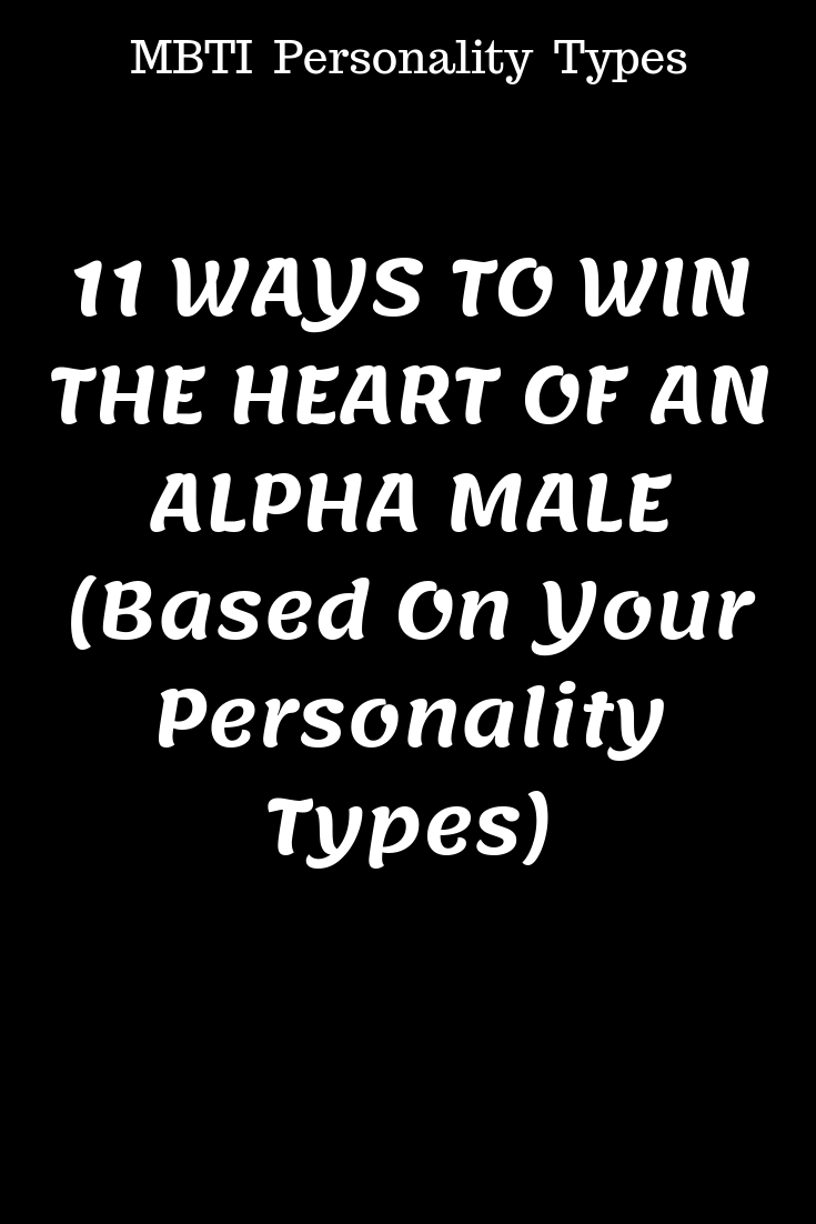 11 Ways To Win The Heart Of An Alpha Male Based On Your Personality