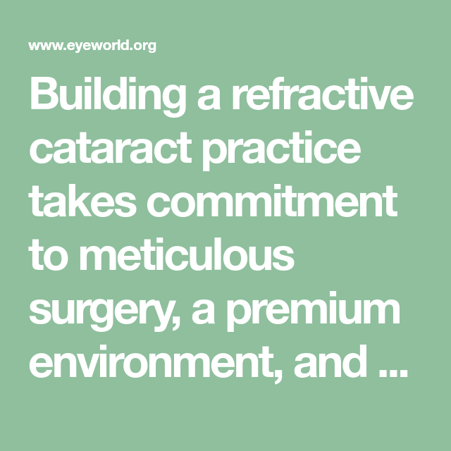 Building A Refractive Cataract Practice Takes Commitment