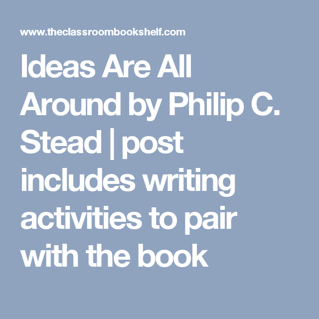 Ideas Are All Around by Philip C. Stead | post includes writing activities to pair with the book
