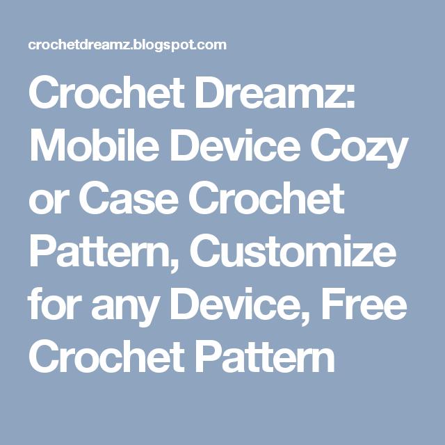 Crochet Dreamz: Mobile Device Cozy or Case Crochet Pattern, Customize for any Device, Free Crochet Pattern
