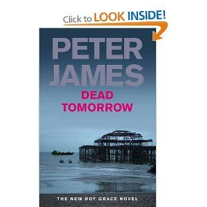 Dead Tomorrow Peter James 5th Roy Grace Novel Apart From Being Brilliant Crime Thrillers I Enjoy This Series Because Books James Dead Book Suggestions