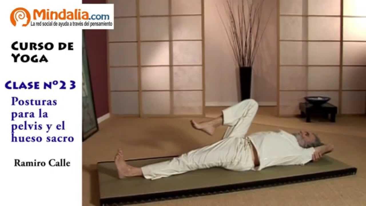 Posturas De Yoga Para La Pelvis Y El Hueso Sacro Por Ramiro Calle Clase Clase De Yoga Cursos De Yoga Posturas De Yoga