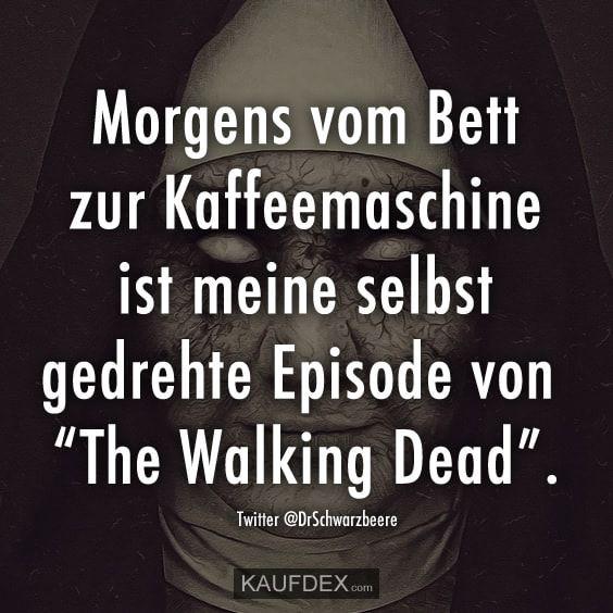 Morgens Vom Bett Zur Kaffeemaschine Ist Meine Selbst Gedrehte Walking Dead Zitate Lustige Spruche Und Lachelzitate