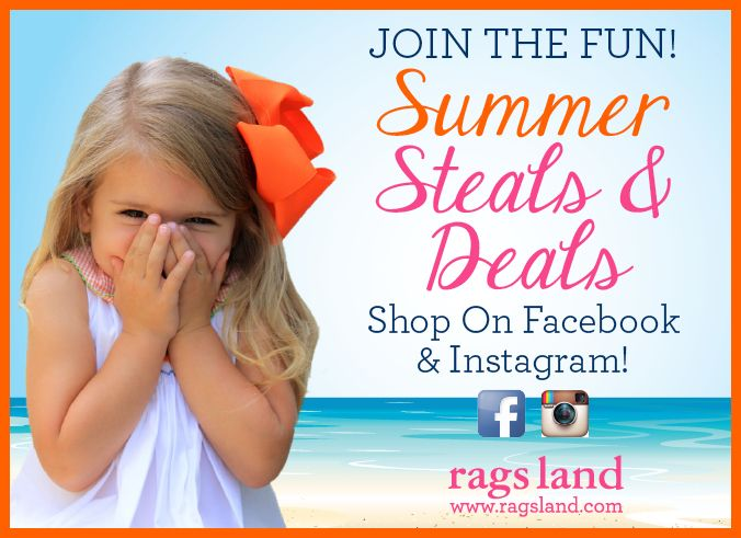 Visit www.ragsland.com and follow Ragsland on Instagram and Facebook for Summer Steals & Deals!