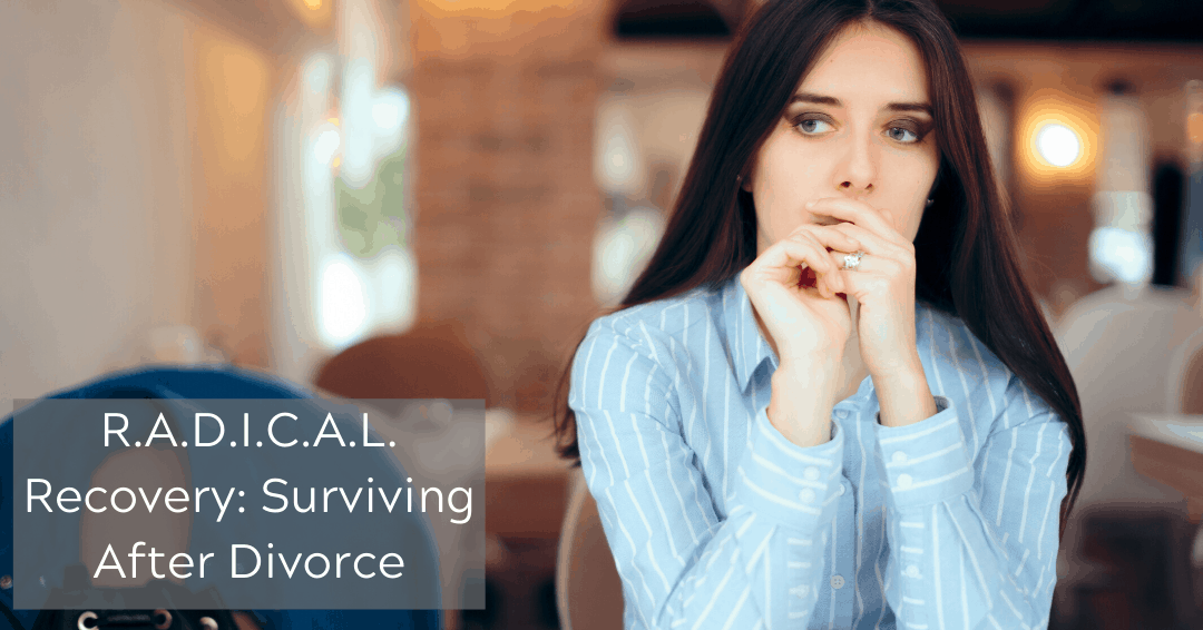 R.A.D.I.C.A.L. Recovery Surviving After Divorce DAWN