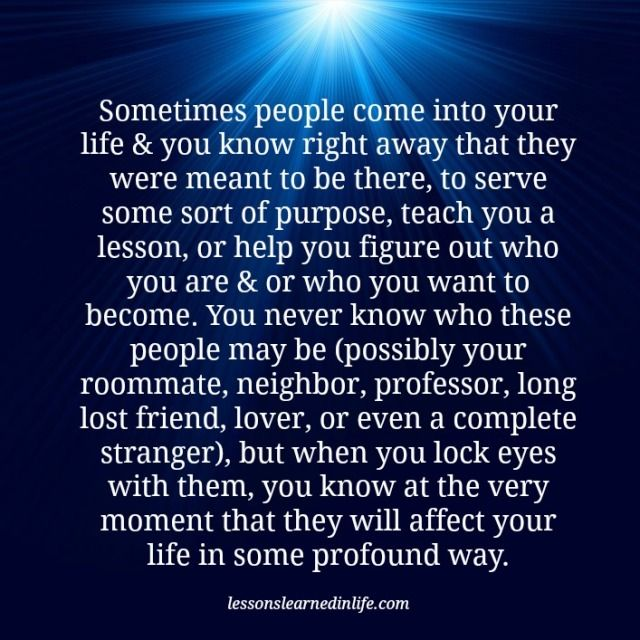 Sometimes People Come Into Your Life You Know Right Away That They