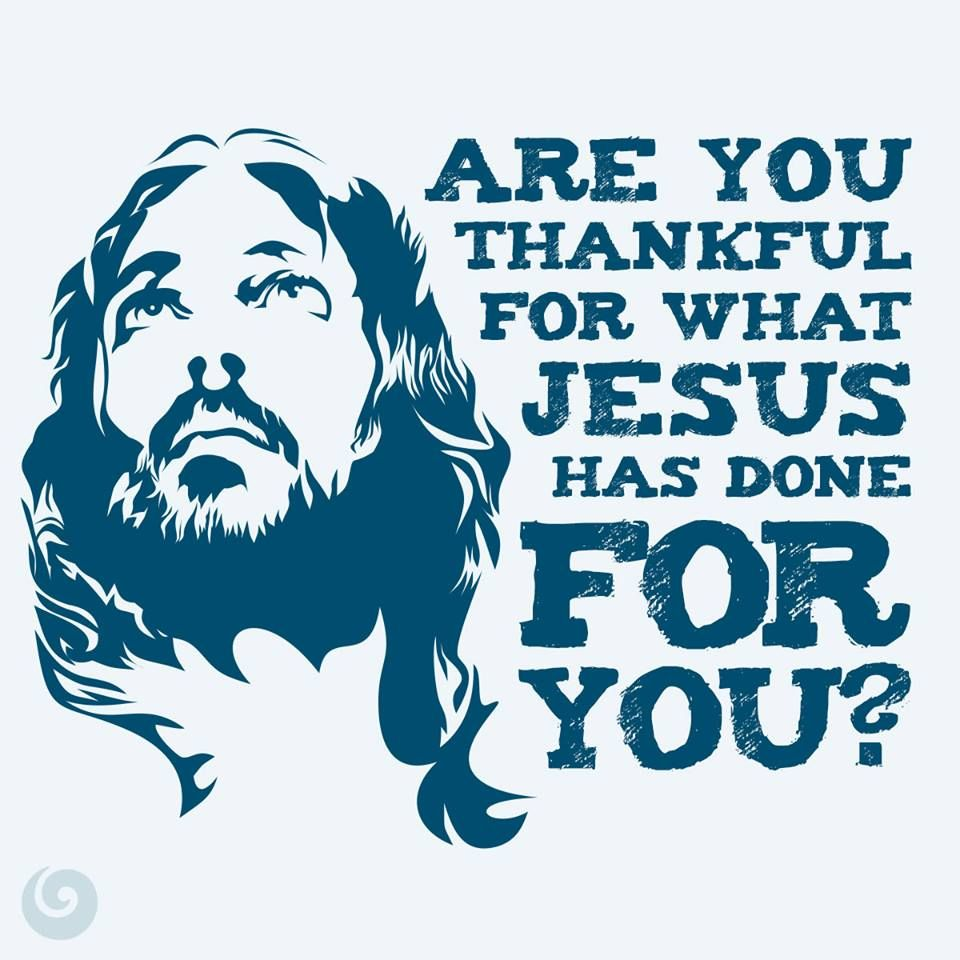ARE YOU THANKFUL FOR WHAT JESUS HAS DONE FOR YOU? {YES