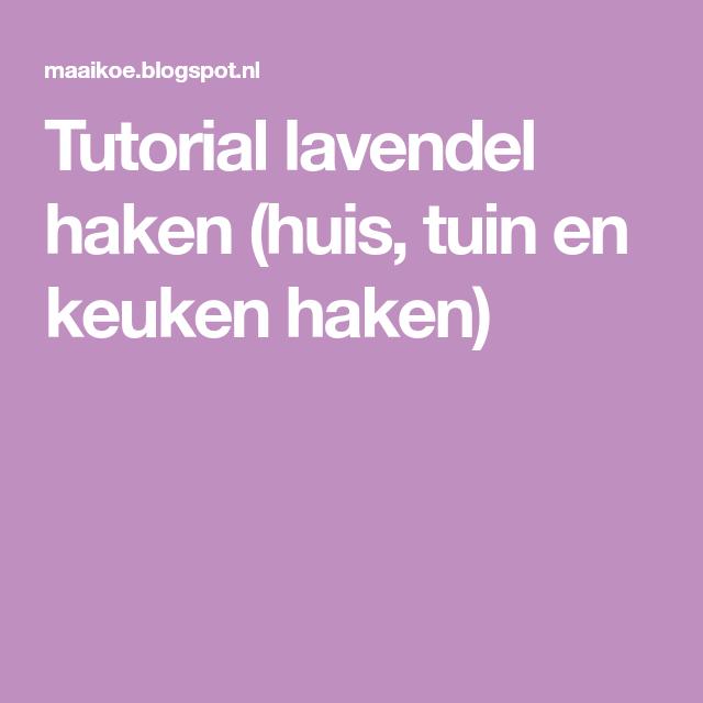 Tutorial Lavendel Haken Huis Tuin En Keuken Haken Crochet