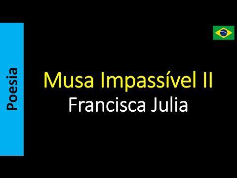 Poetry (EN) - Poesia (PT) - Poesía (ES) - Poésie (FR): Francisca Julia - Musa Impassível II