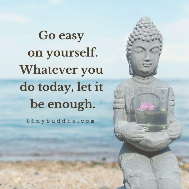 Go Easy on Yourself - Tiny Buddha