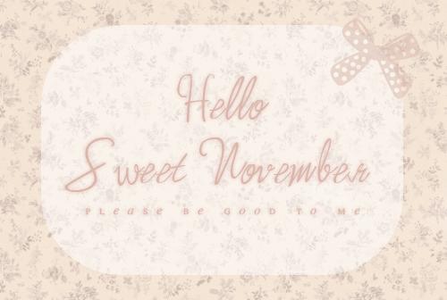 Beautiful Hello Sweet November...please Be Good To Me...Iu0027ve Had A Tough October