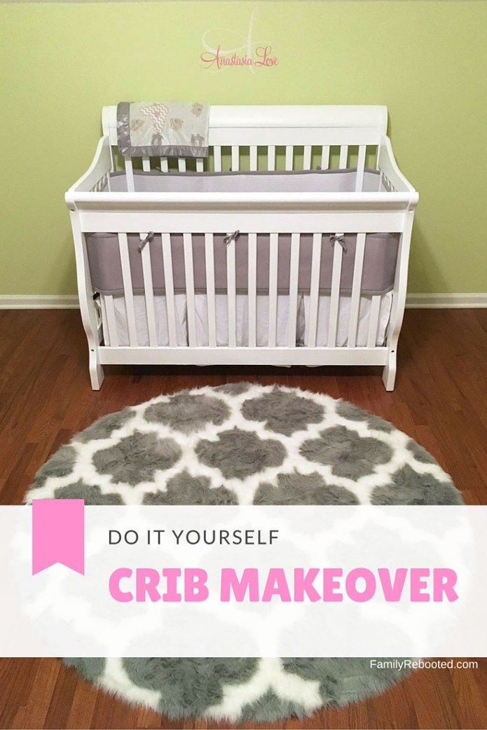DIY Crib Makeover for just $35 | FamilyRebooted.com It's ...