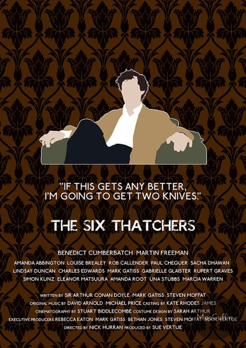 The Six Thatchers - Sherlock Holmes by MacGuffin Designs Available to buy here http://www.etsy.com/uk/listing/118995142/sherlock-sherlock-holmes-poster-choose and here http://society6.com/product/the-six-thatchers-sherlock-holmes_print