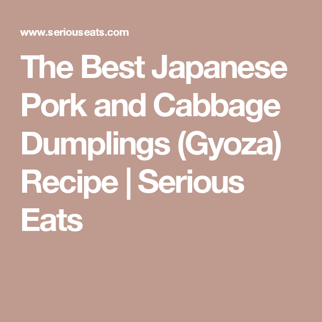 The Best Japanese Pork and Cabbage Dumplings (Gyoza) Recipe | Serious Eats