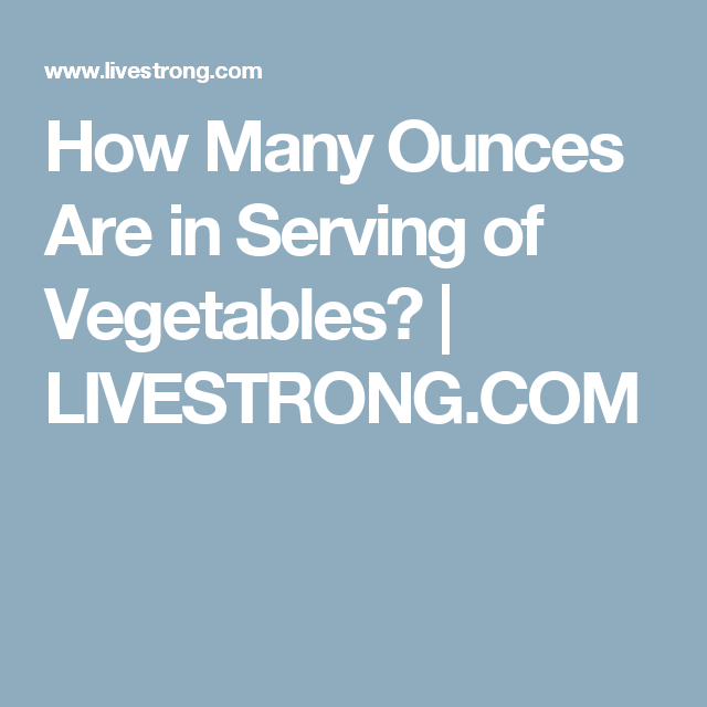 How Many Ounces Are in Serving of Vegetables?   LIVESTRONG ...