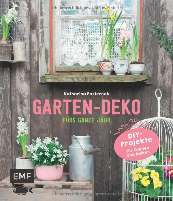 garten deko f rs ganze jahr diy projekte f r garten und balkon katharina pasternak. Black Bedroom Furniture Sets. Home Design Ideas