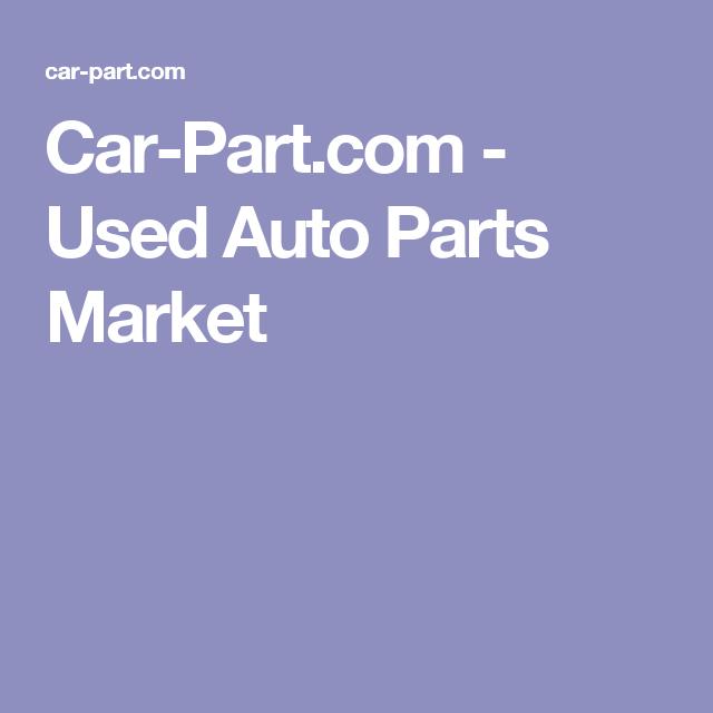 Car Part Com Used Auto Parts >> Car Part Com Used Auto Parts Market Fix My Car Used Car Parts